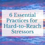6 Essential Practices for Hard-to-Reach Stressors