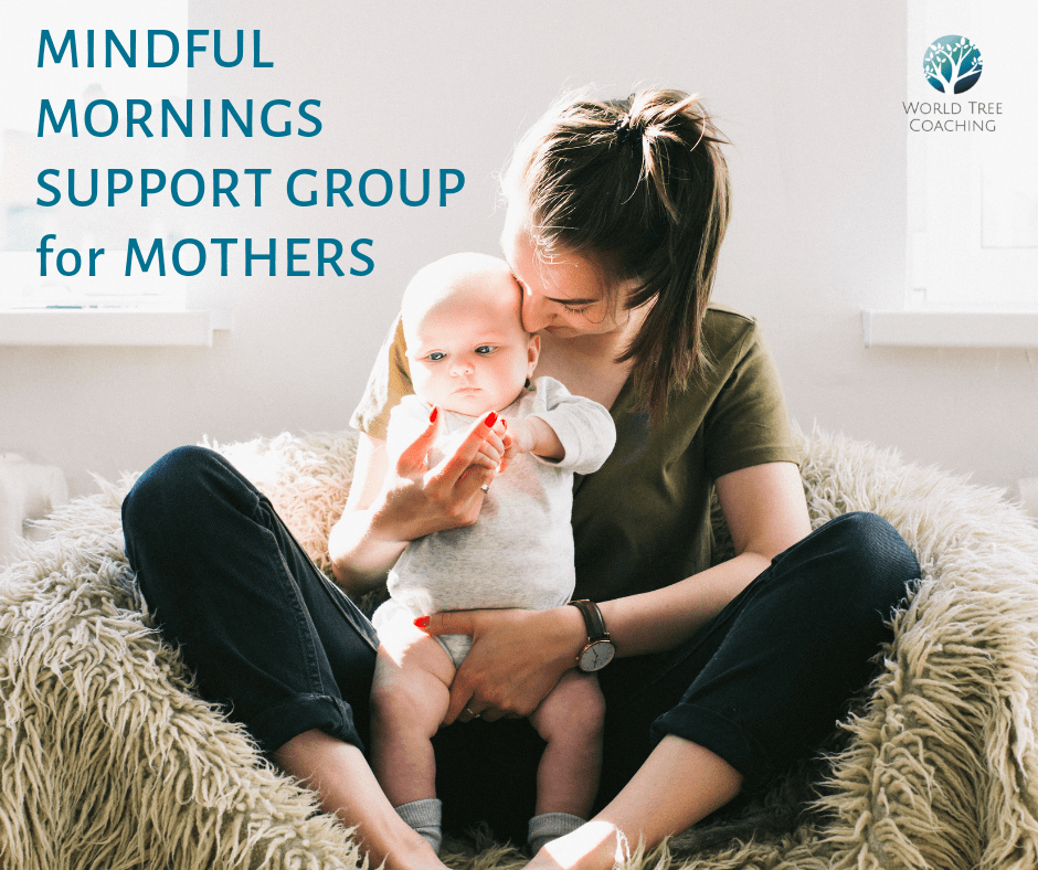 Mother sitting with her baby and text Mindful Mornings Support Group for Mothers on left with World Tree Coaching logo on top right.